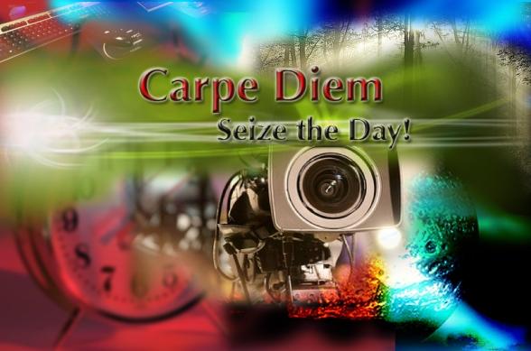 Carpe Diem, Seize the Day!